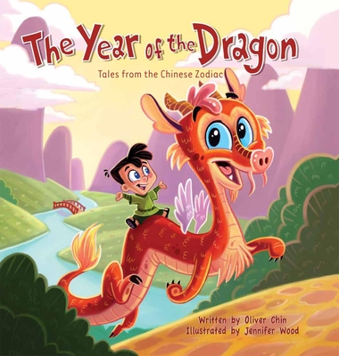 The Year of the Dragon: Tales from the Chinese Zodiac - Chin, Oliver, and Wood, Jennifer