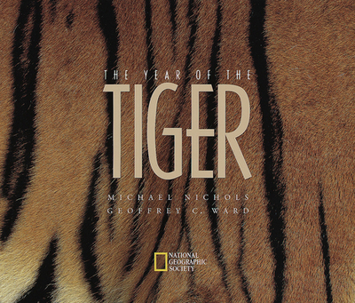 The Year of the Tiger - Nichols, Michael, and National Geographic Society (Editor), and Ward, Geoffrey C (Editor)