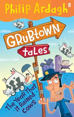 The Year that it Rained Cows: Grubtown Tales Book Two - Ardagh, Philip