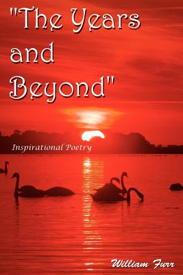 """""""The Years and Beyond"""": Inspirational Poetry - Furr, William"""