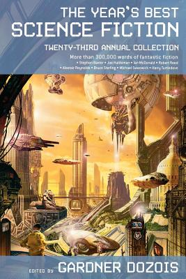 The Year's Best Science Fiction: Twenty-Third Annual Collection - Dozois, Gardner (Editor)