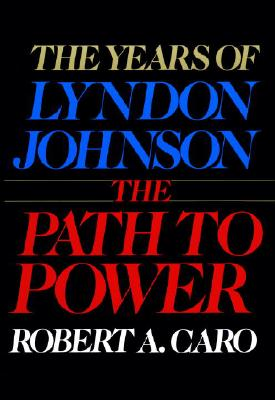 The Years of Lyndon Johnson: The Path to Power - Caro, Robert A