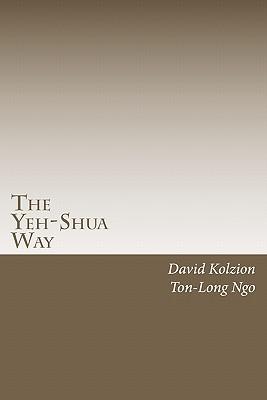 The Yeh-Shua Way: Scriptural Studies - Kolzion, David, and Ngo, Ton-Long