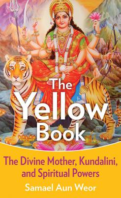 The Yellow Book: The Divine Mother, Kundalini, and Spiritual Powers - Aun Weor, Samael