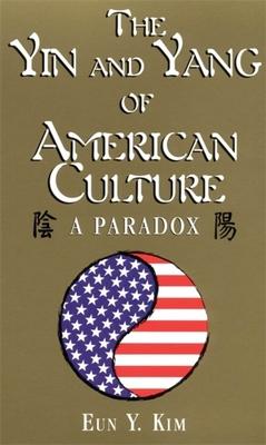 The Yin & Yang of American Culture: A Paradox - Kim, Eun Y