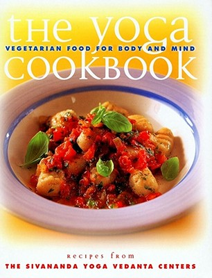 The Yoga Cookbook: Vegetarian Food for Body and Mind - Sivananda, Yoga Vedanta Center, and Sivanda Yoga Center