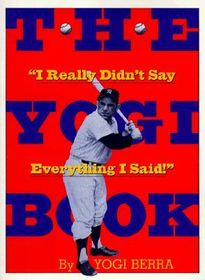 "The Yogi Book: ""I Really Didn't Say Everything I Said!"" - Berra, Yogi, and Garagiola, Joe (Foreword by), and Berra, Dale (Introduction by)"