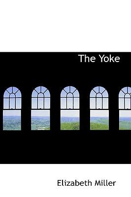 The Yoke - Miller, Elizabeth, MD, PhD
