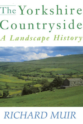 The Yorkshire Countryside: A Landscape History - Muir, Richard, Professor