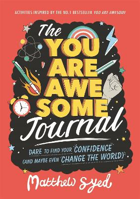 The You Are Awesome Journal: Dare to find your confidence (and maybe even change the world) - Syed, Matthew