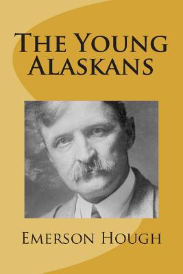 The Young Alaskans - Hough, Emerson