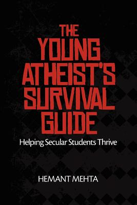 The Young Atheist's Survival Guide: Helping Secular Students Thrive - Mehta, Hemant