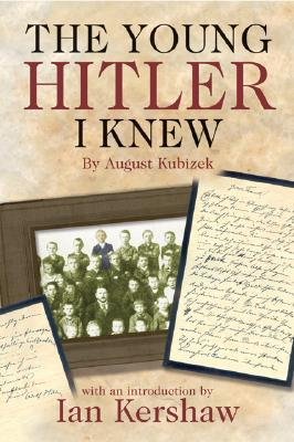 The Young Hitler I Knew - Kubizek, August, and Brooks, Geoffrey (Translated by), and Kershaw, Ian (Introduction by)