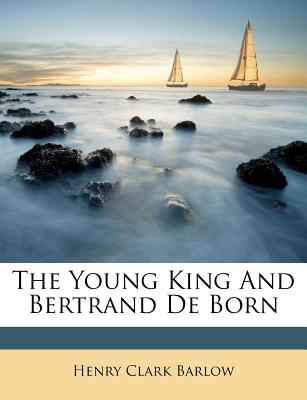 The Young King and Bertrand de Born - Barlow, Henry Clark