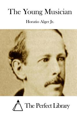 The Young Musician - Alger, Horatio, Jr., and The Perfect Library (Editor)