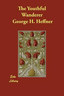 The Youthful Wanderer - Heffner, George H