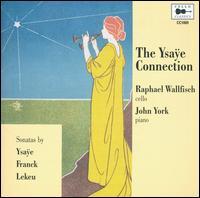 The Ysaÿe Connection - John York (piano); Raphael Wallfisch (cello)