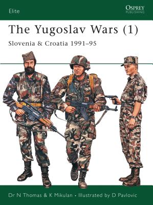 The Yugoslav Wars (1): Slovenia & Croatia 1991-95 - Thomas, Nigel, Dr., and Mikulan, K