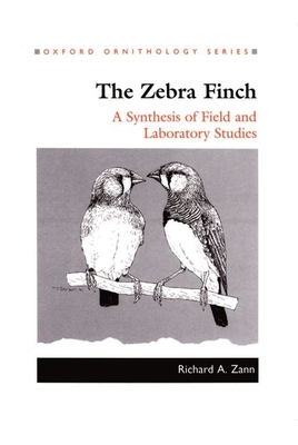 The Zebra Finch: A Synthesis of Field and Laboratory Studies - Zann, Richard A