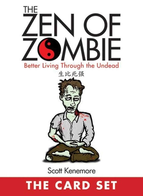 The Zen of Zombie: The Card Set: Better Living Through the Undead - Kenemore, Scott