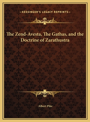 The Zend-Avesta, The Gathas, and the Doctrine of Zarathustra - Pike, Albert