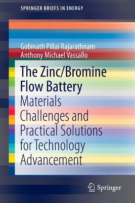 The Zinc/Bromine Flow Battery: Materials Challenges and Practical Solutions for Technology Advancement - Rajarathnam, Gobinath Pillai