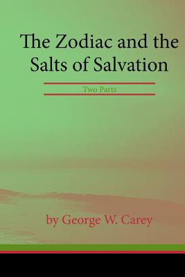 The Zodiac and the Salts of Salvation - Carey, George W