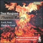 Thea Musgrave: Phoenix Rising; Loch Ness; Poets in Love