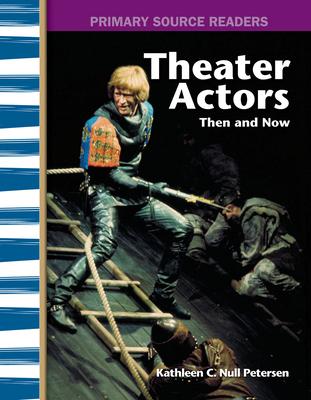 Theater Actors: Then and Now - Petersen, Kathleen C