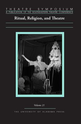 Theatre Symposium, Vol. 21: Ritual, Religion, and Theatre - Wallace, Edward Bert (Editor)
