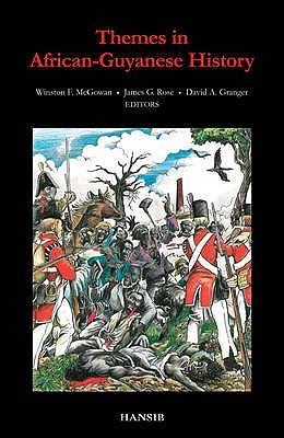 Themes in African Guyanese History - McGowan, Winston, and Rose, James G., and Granger, David A.