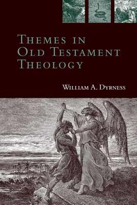 Themes in Old Testament Theology: A Dramatic Debate on the Issues Surrounding Abortion - Dyrness, William A