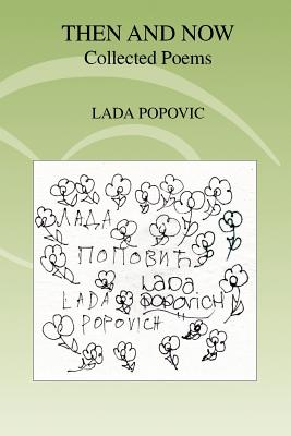 Then and Now: Collected Poems - Popovic, Lada