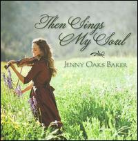 Then Sings My Soul - Jenny Oaks Baker