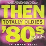 Then: Totally Oldies '80s Again, Vol. 7