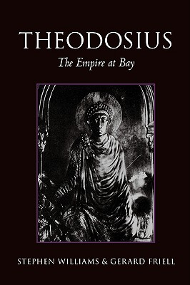 Theodosius: The Empire at Bay - Williams, Stephen, and Friell, Gerard, Mr.