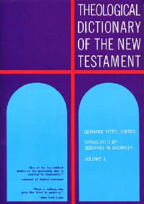 Theological Dictionary of the New Testament, Volume I - Kittel, Gerhard (Editor), and Friedrich, Gerhard (Editor)