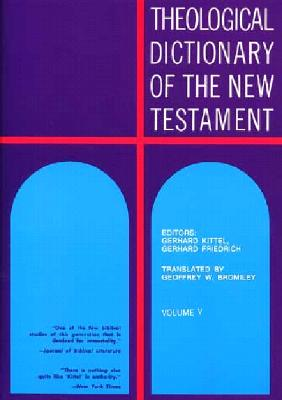 Theological Dictionary of the New Testament - Kittd, Gerhard, and Kittel, Gerhard (Editor), and Friedrich, Gerhard (Editor)
