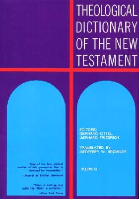 Theological Dictionary of the New Testament - Kittel, Gerhard (Editor), and Friedrich, Gerhard (Editor)
