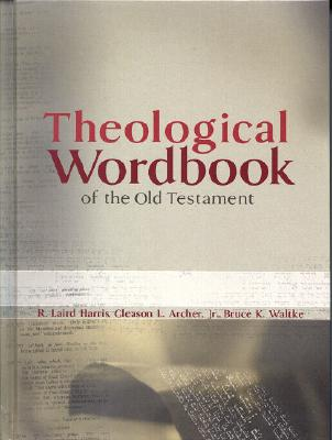 Theological Wordbook of the Old Testament - Harris, R Laird, Reverend, and Archer Jr, Gleason L, and Waltke, Bruce K, Dr.