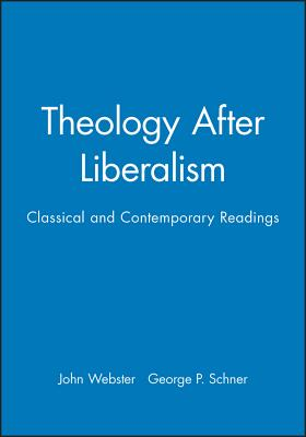 Theology After Liberalism: Classical and Contemporary Readings - Webster, John (Editor), and Schner, George P (Editor)