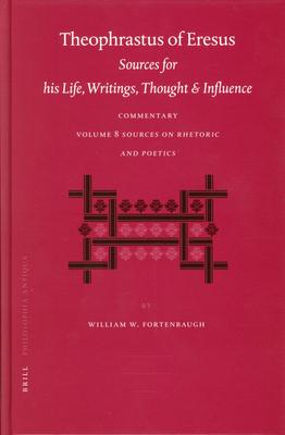 Theophrastus of Eresus Commentary Volume 8: Sources on Rhetoric and Poetics (Texts 666-713) - Fortenbaugh, William, Professor