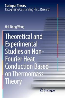 Theoretical and Experimental Studies on Non-Fourier Heat Conduction Based on Thermomass Theory - Wang, Hai-Dong