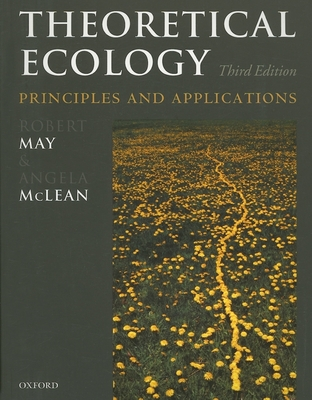 Theoretical Ecology: Principles and Applications - May, Robert (Editor), and McLean, Angela (Editor)