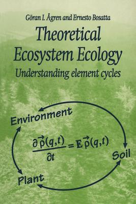 Theoretical Ecosystem Ecology: Understanding Element Cycles - Agren, Goran I