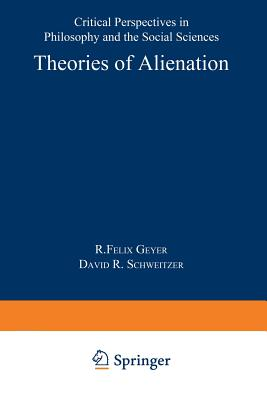 Theories of Alienation: Critical Perspectives in Philosophy and the Social Sciences - Geyer, R F (Editor), and Schweitzer, D R (Editor)
