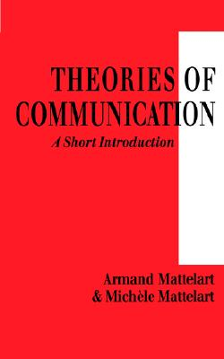 Theories of Communication: A Short Introduction - Mattelart, Armand, Professor, and Mattelart, Michele