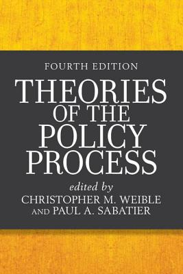Theories of the Policy Process - Weible, Christopher M (Editor), and Sabatier, Paul A (Editor)