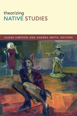 Theorizing Native Studies - Simpson, Audra