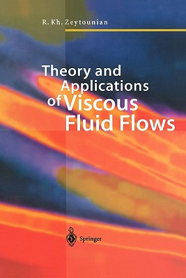 Theory and Applications of Viscous Fluid Flows - Zeytounian, R. Kh.